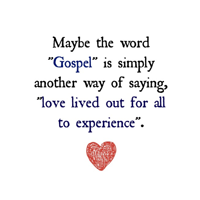 Gospel is love lived out