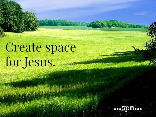 create space for Jesus